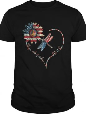 Dragonfly sunflower whisper words of wisdom let it be heart american flag independence day shirt