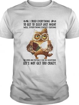 I Tried Everything To Get To Sleep Last Night Well Everything Except Closing Owl Book shirt