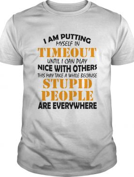 I am putting myself in timeout until I can play nice with others shirt