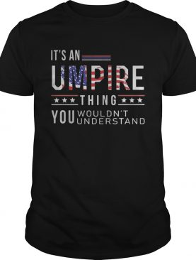 Independence Day its a umpire thing you wouldnt understand shirt