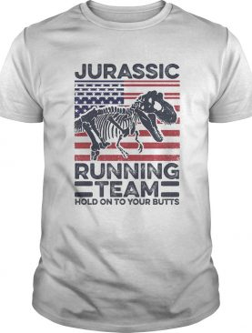 Jurassic Running Team Hold On To Your Butts Dinosaur American Flag Independence Day shirt