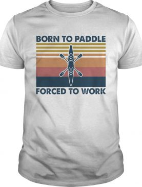 Kayak born to paddle forced to work vintage retro shirt