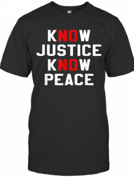 Know Justice Know Peace No Justice No Peace T-Shirt