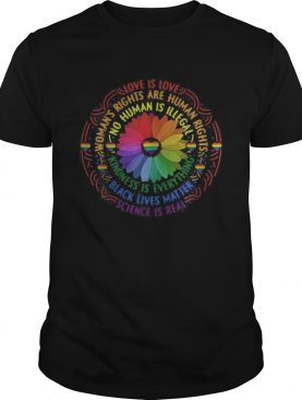 Lgbt sunflower love is love science is real womans rights are human rights black lives matter shirt
