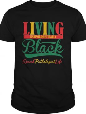 Living unapologetically black speech pathologist life shirt