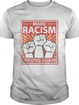 Make racism wrong a again fist juneteenth day shirtmake racism wrong a again fist juneteenth day sh