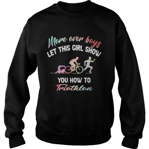 More over boys let this girl show you how to Triathlon  Sweatshirt