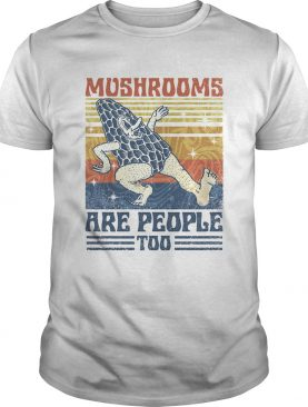 Mushrooms are people too vintage retro shirt