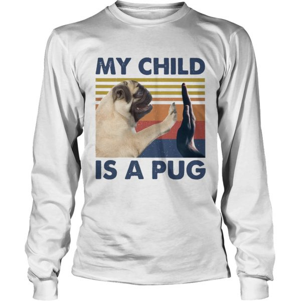 My Child Is A Pug Vintage  Long Sleeve