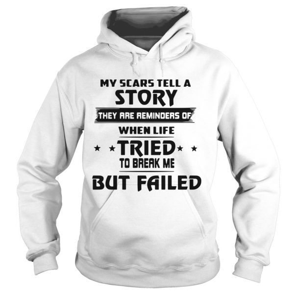My Scars Tell A Story They Are Reminders Of The Life Tried  Hoodie