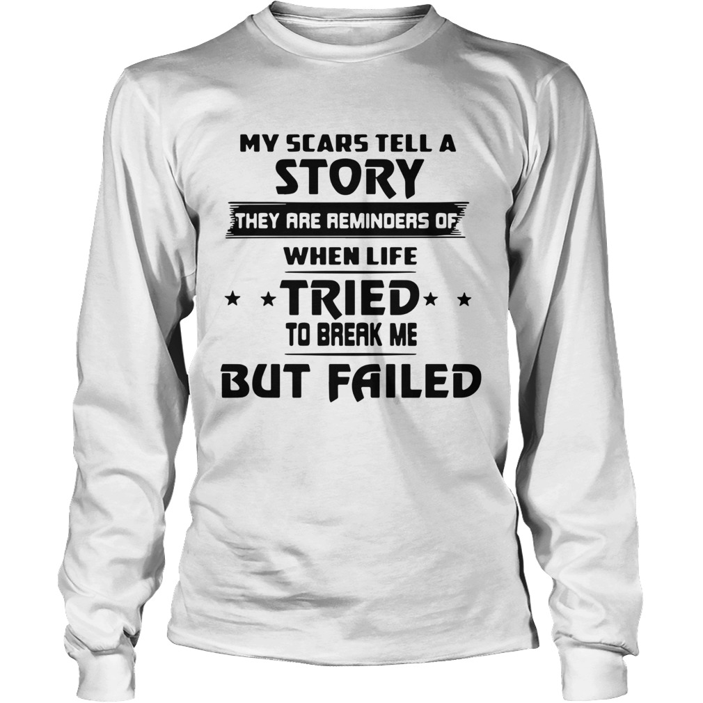 My Scars Tell A Story They Are Reminders Of The Life Tried Long Sleeve
