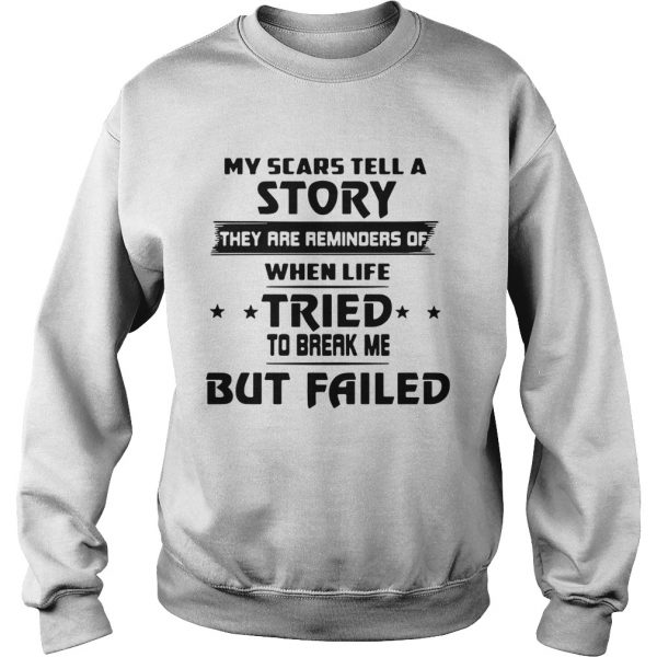My Scars Tell A Story They Are Reminders Of The Life Tried  Sweatshirt