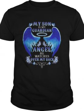 My son is my guardian angel he watches over my back shirt