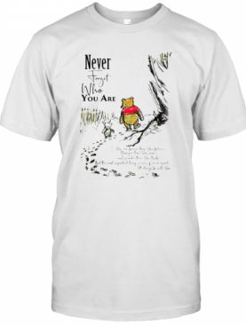 Never Forget Who You Are Pooh Bear And Piglet T-Shirt