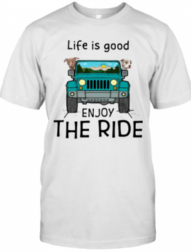 Pitbull Life Is Good Enjoy The Ride Jeep T-Shirt