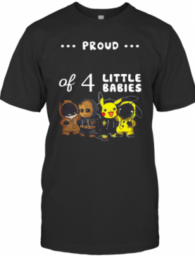 Proud Of 4 Little Babies Batman Baby Groot Pokemon And Toothless T-Shirt