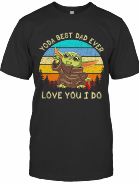 Star Wars Baby Yoda Best Dad Ever Love You I Do Happy Father'S Day Vintage Retro T-Shirt