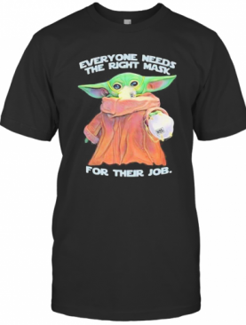 Star Wars Baby Yoda Everyone Needs The Right Mask For Their Job T-Shirt