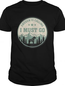 Sweden is calling and I must go horses shirt