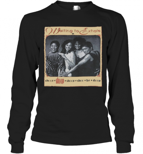Waiting To Exhale T-Shirt Long Sleeved T-shirt