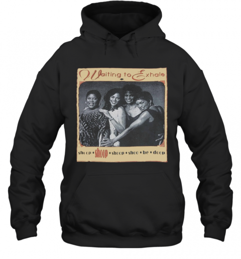 Waiting To Exhale T-Shirt Unisex Hoodie