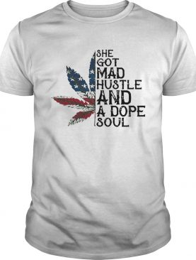 Weed She Got Mad Hustle And A Dope Soul Independence Day shirt