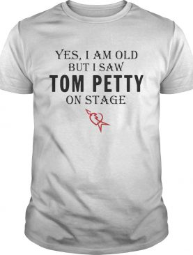 Yes I am old but I saw Tom Petty on stage shirt