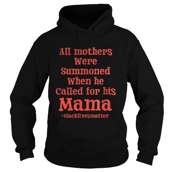 All mothers were summoned when he called for his mama black lives matter  Hoodie