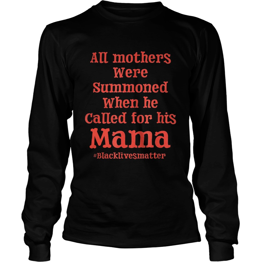 All mothers were summoned when he called for his mama black lives matter Long Sleeve