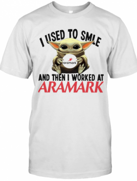 Baby Yoda I Used To Smile And Then I Worked At Aramark T-Shirt