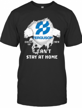 Blood Insides Ferguson Covid 19 2020 I Can'T Stay At Home T-Shirt