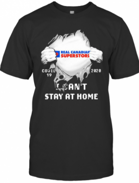 Blood Insides Real Canadian Superstore Covid 19 2020 I Can'T Stay At Home T-Shirt
