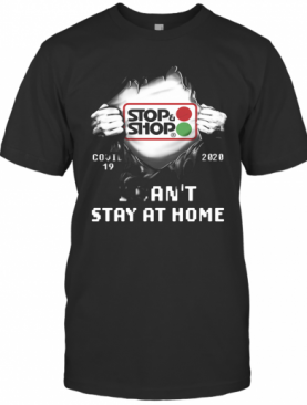 Blood Insides Stop And Shop Covid 19 2020 I Can'T Stay At Home T-Shirt