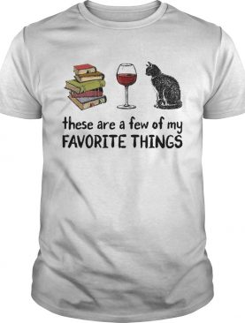 Book Wine and Cat These Are A Few Of My Favorite Things shirt
