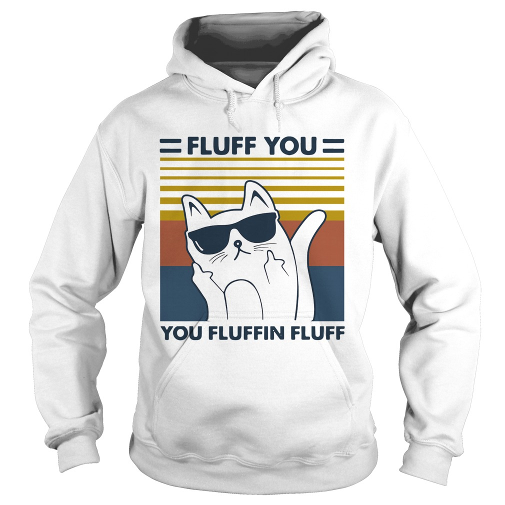 Cat glasses fluff you you fluffin fluff vintage Hoodie