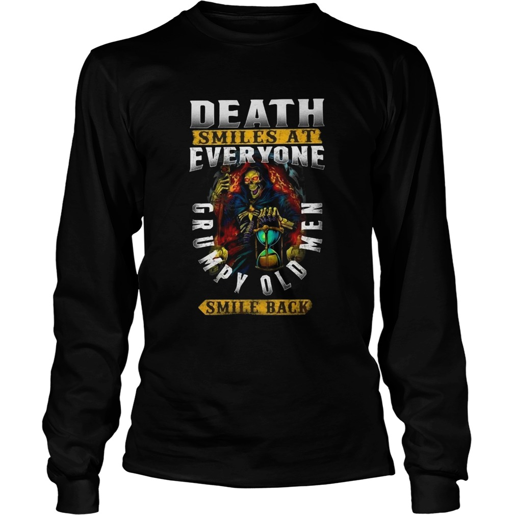 Death Smiles At Everyone Grumpy Old Men Smile Back Long Sleeve