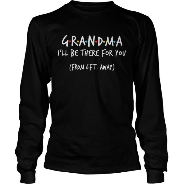Grandma Ill be there for you from 6ft away  Long Sleeve