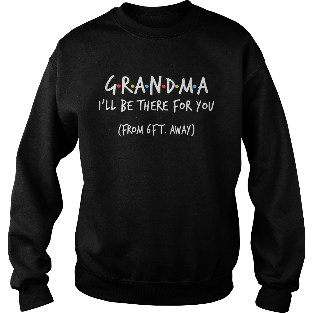 Grandma Ill be there for you from 6ft away Sweatshirt