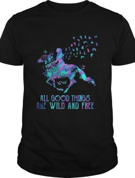 Horse all good things are wild and free shirt