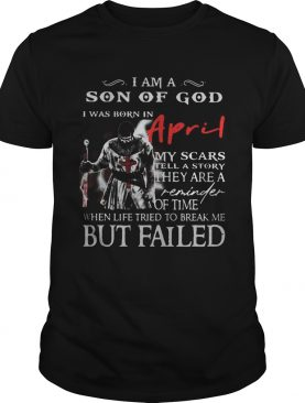 I am a son of God I was born in April but failed shirt
