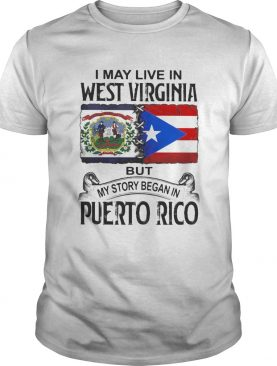 I may live in west virginia but my story began in puerto rico shirt