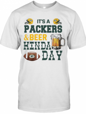 It'S A Packers And Beer Kinda Day T-Shirt