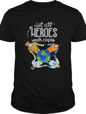 Not all heroes wear capes mask shirt