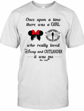Once Upon A Time There Was A Girl Who Really Loved Disney And Outlander It Was Me The End Heart T-Shirt