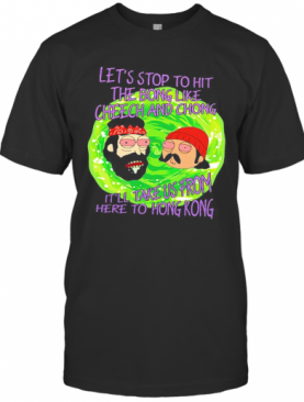 Rick And Morty Let'S Stop To Hit The Bong Like Cheech And Chong It'Ll Take Us From Here To Hong Kong T-Shirt