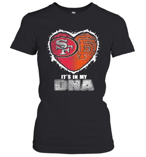 San Francisco 49Ers And San Francisco Giants It'S In My Dna Heart T-Shirt Classic Women's T-shirt