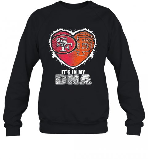 San Francisco 49Ers And San Francisco Giants It'S In My Dna Heart T-Shirt Unisex Sweatshirt
