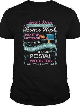 Sweat Drives Blood Clots Bones Heal Suck It Up Buttercup Only The Strongest Women Become Postal Wor