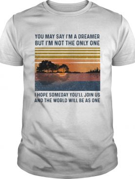 You may say im a dreamer but im the only one i hope someday youll join us vintage retro shirt