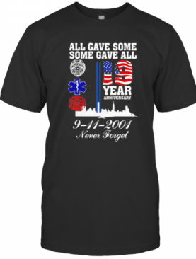 All Gave Some Some Gave All 19 Year Anniversary 9 11 2001 Never Forget T-Shirt